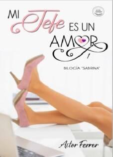 Descargar Mi Jefe Es Un Amor (Bilogía Sabrina 1) - Aitor ...